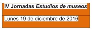 IV Jornadas Estudios de museos