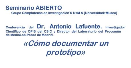 Seminario ABIERTO. Cómo documentar un prototipo. Antonio Lafuente